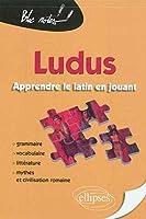 Ludus Apprendre le Latin en Jouant Grammaire Vocabulaire Litterature Mythes & Civilisation Romaine