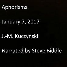 Aphorisms: January 7, 2017 Audiobook by J.-M. Kuczynski Narrated by Steve Biddle