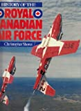 History of the Royal Canadian Air Force (A Bison book) Christopher Shores