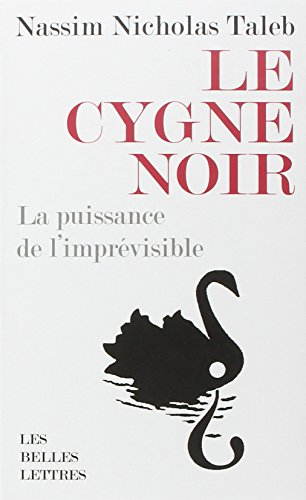 Le Cygne Noir: La Puissance De L'imprevisible (Romans, Essais, Poesie, Documents) (French Edition), by Nassim Nicholas Taleb