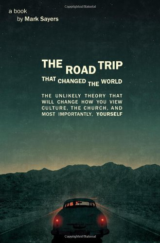 The Road Trip That Changed The World: The Unlikely Theory That Will Change How You View Culture, The Church, And, Most Importantly, Yourself front-223407