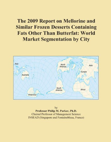 The 2009 Report on Mellorine and Similar Frozen Desserts Containing Fats Other Than Butterfat: World Market Segmentation by City PDF