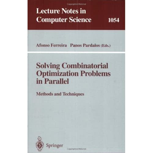 Solving Combinatorial Optimization Problems in Parallel - Methods and Techniques Alfonso Ferreira, Panos Pardalos