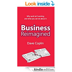 business reimagined why work isn 39 t working and what you can do about it ebook dave. Black Bedroom Furniture Sets. Home Design Ideas