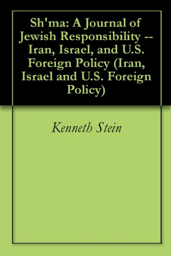 Sh'ma: A Journal of Jewish Responsibility -- Iran, Israel, and U.S. Foreign Policy (Iran, Israel and U.S. Foreign Policy)