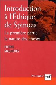 Introduction à l\'éthique de Spinoza : La premières partie, la nature des choses par Pierre Macherey