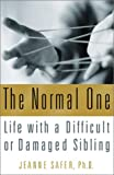 The Normal One: Life with a Difficult or Damaged Sibling (0743211960) by Safer, PhD, Jeanne