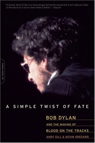 A Simple Twist of Fate: Bob Dylan and the Making of Blood on the Tracks
