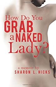 Learn more about the book, How Do You Grab a Naked Lady?