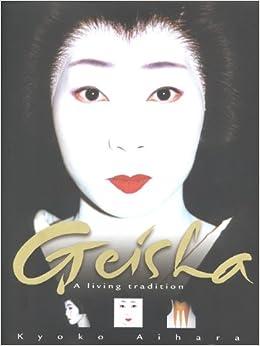 Geisha : A Living Tradition: Kyoki Aihara, Kyoko Aihara