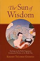 The Sun of Wisdom: Teachings on the Noble Nagarjuna's Fundamental Wisdom of the Middle Way