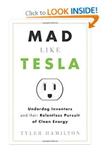 Mad Like Tesla Underdog Inventors and Their Relentless Pursuit of Clean Energy - Tyler Hamilton