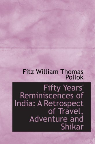Fifty Years' Reminiscences of India: A Retrospect of Travel, Adventure and Shikar