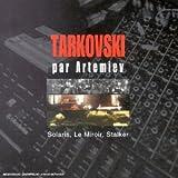 echange, troc Edward Artemiev - Tarkovski par Artemiev: Solaris, Le Miroir, Stalker