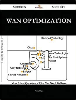 WAN Optimization 51 Success Secrets: 51 Most Asked Questions On WAN Optimization - What You Need To Know