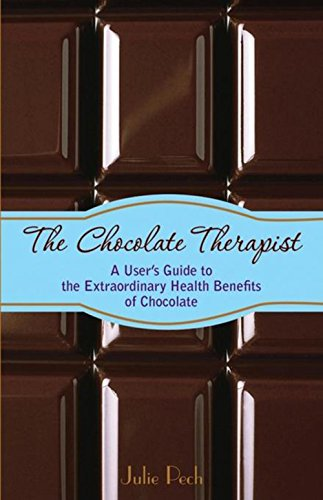 The Chocolate Therapist: A User's Guide to the Extraordinary Health Benefits of Chocolate