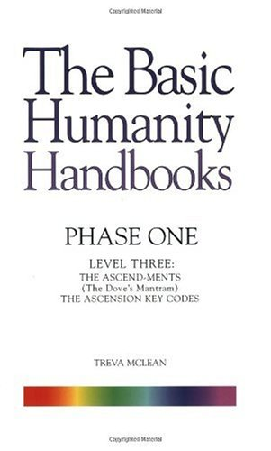 The Basic Humanity Handbooks Phase One Level Three The Ascendments The Ascension Key Codes