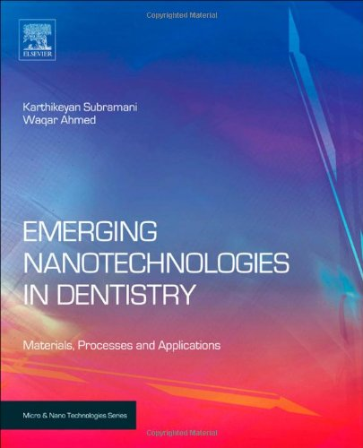 Emerging Nanotechnologies in Dentistry: Processes, Materials and Applications (Micro & Nano Technologies)