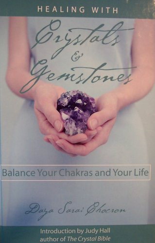 Healing with Crystals & Gemstones: Balance Your Chakras and Your Life
