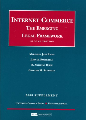 Internet Commerce: The Emerging Legal Framework, 2D, 2008 Supplement (University Casebook: Supplement)