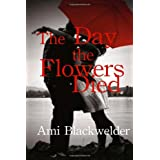 The Day the Flowers Died ~ Ami Blackwelder