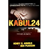 Kabul 24: The Story of a Taliban Kidnapping and Unwavering Faith in the Face of True Terrorby Ben Pearson