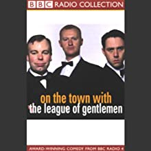 On the Town with The League of Gentlemen Radio/TV Program by Mark Gatiss, Steve Pemberton, Reece Shearsmith, Jeremy Dyson Narrated by Mark Gatiss, Steve Pemberton, Reece Shearsmith, Full Cast