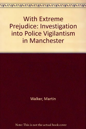 With Extreme Prejudice: Investigation into Police Vigilantism in Manchester