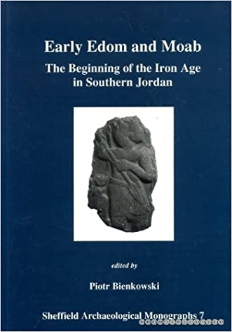 Early Edom and Moab: The Beginning of the Iron Age in Southern Jordan (Sheffield Archaeological Monographs)