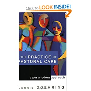 The Practice of Pastoral Care: A Postmodern Approach Carrie Doehring