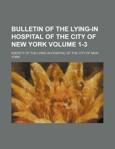 Bulletin of the Lying-In Hospital of the city of New York Volume 1-3
