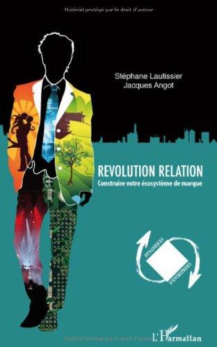 Revolution relation : Construire votre écosystème de marque