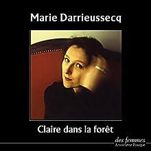 Claire dans la forêt | Livre audio Auteur(s) : Marie Darrieussecq Narrateur(s) : Marie Darrieussecq