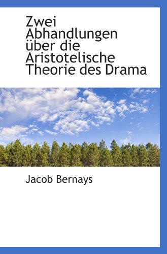 Zwei Abhandlungen Ã1/4ber die Aristotelische Theorie des Drama
