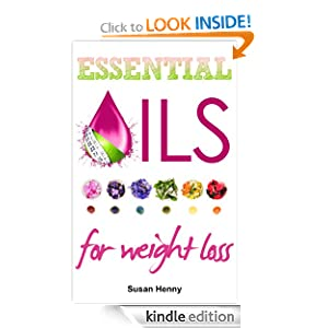 Essential Oils For Weight Loss: A Simple Guide & Introduction To Aromatherapy (Essential Aromatherapy Oils For Natural Beauty)