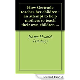 How Gertrude teaches her children : an attempt to help mothers to teach their own children ... (English Edition)