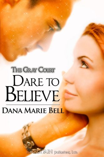 Dare to Believe (The Gray Court) by Dana Marie Bell