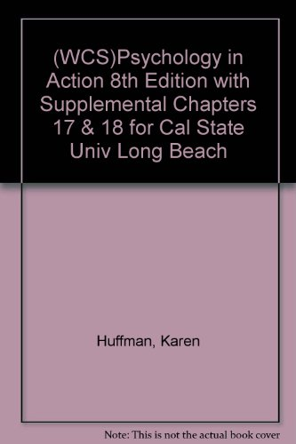 (WCS)Psychology in Action 8th Edition with Supplemental Chapters 17 & 18 for Cal State Univ Long Beach