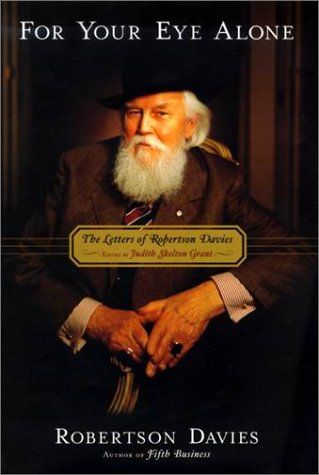 For Your Eye Alone : The Letters of Robertson Davies, ROBERTSON DAVIES, JUDITH SKELTON GRANT
