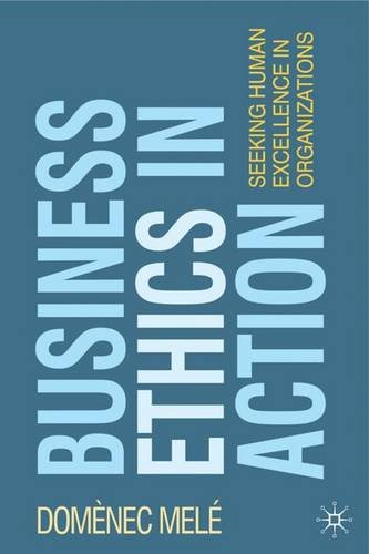 Business Ethics in Action: Seeking Human Excellence in Organizations, by Domenec Mele