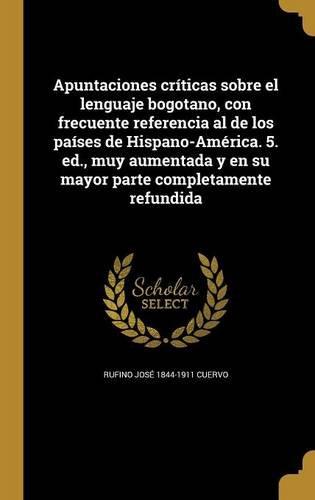 apuntaciones-criticas-sobre-el-lenguaje-bogotano-con-frecuente-referencia-al-de-los-paises-de-hispan
