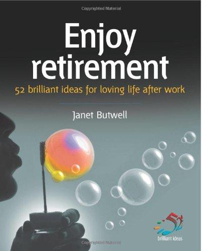 Enjoy Retirement: Loving Life After Work (52 Brilliant Ideas)