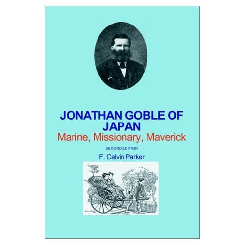 Jonathan Goble of Japan: Marine, Missionary, Maverick: F. Calvin