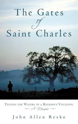 The Gates of Saint Charles: Testing the Waters of a Religious Vocation: A Memoir