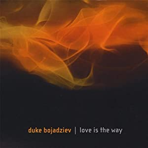 Duke Bojadziev -  Love Is The Way