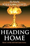Heading Home (The Irish End Game Series) (Volume 3)