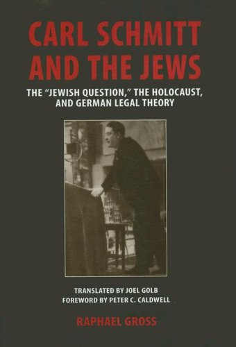 "Carl Schmitt and the Jews: The ""Jewish Question,"" the Holocaust, and German Legal Theory (George L. Mosse Series)"