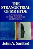 The Strange Trial of Mr. Hyde: A New Look at the Nature of Human Evil (0062507613) by Sanford, John A.