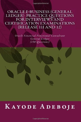 Oracle E-Business (General Ledger) Practice Questions for Interviews and Certification Examination (Release 11i and 12)