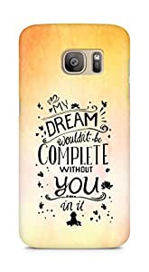 AMEZ my dream wouldnt have been complete without you Back Cover For Samsung Galaxy S7 Edge